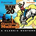 Bar-20: A Hopalong Cassidy Novel (       UNABRIDGED) by Clarence E. Mulford Narrated by R. C. Bray