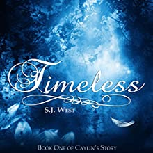 Timeless: Caylin's Story, Book 1 Audiobook by S. J. West Narrated by Brittany Pressley