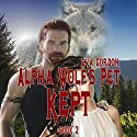 Alpha Wolf's Pet, Kept (       UNABRIDGED) by Eva Gordon Narrated by Augusta Rivers