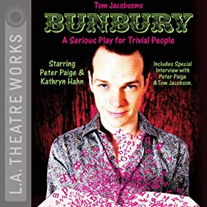 Bunbury: A Serious Play for Trivial People (Dramatized) | [Tom Jacobson]
