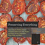 Preserving Everything: Can, Culture, Pickle, Freeze, Ferment, Dehydrate, Salt, Smoke, and Store Fruits, Vegetables, Meat, Milk, and More (Countryman Know How)