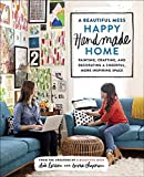 By Elsie Larson A Beautiful Mess Happy Handmade Home: Painting, Crafting, and Decorating a Cheerful, More Inspiring