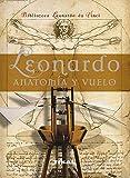 Leonardo Anatomia Y Vuelo (Biblioteca Leonardo Vinci) (Biblioteca Leonardo Da Vinci)