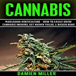 Cannabis: Marijuana Horticulture - How to Easily Grow Cannabis Indoors, Get Higher Yields, & Bigger Buds | Damien Miller