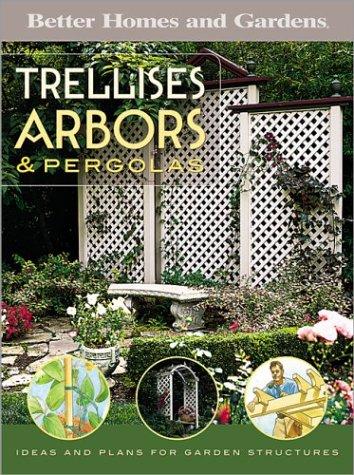 Trellises, Arbors & Pergolas: Ideas and Plans for Garden Structures (Better Homes & Gardens Do It Yourself), Better Homes and Gardens