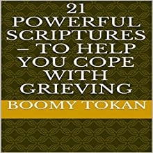 21 Powerful Scriptures - To Help You Cope With Grieving: Powerful Scriptures - Quick Guide (       UNABRIDGED) by Boomy Tokan Narrated by Gregory Allen Siders