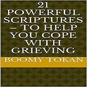 21 Powerful Scriptures - To Help You Cope With Grieving Audiobook