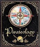 Pirateology: The Pirate Hunter s Companion (Ologies)