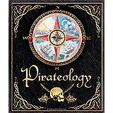 Pirateology: The Pirate Hunter's Companion (Ologies) ~ Dugald Steer