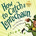 How to Catch a Leprechaun Audiobook by Adam Wallace Narrated by Qarie Marshall