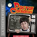 Doctor Cerberus Performance by Roberto Aguirre-Sacasa Narrated by Simon Helberg, Steven Culp, Pamela Gray, Jamison Jones, Jarrett Sleeper