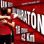 Un reto... Una maratón. 18 meses... 42 kilómetros [A challenge... a marathon. 18 months ... 42 kilometers] | [Javier Fortuño Gil]