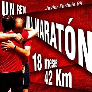 Un reto... Una maratón. 18 meses... 42 kilómetros [A challenge... a marathon. 18 months ... 42 kilometers] Audiobook