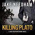 Killing Plato: The Jack Shepherd International Crime Novels, Book 2 Audiobook by Jake Needham Narrated by Fred Filbrich