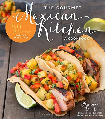 The Gourmet Mexican Kitchen- A Cookbook: Bold Flavors For the Home Chef image