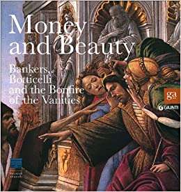 Money and Beauty: Bankers, Botticelli and the Bonfire of