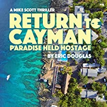 Return to Cayman: Paradise Held Hostage: A Mike Scott Thriller, Book 6 Audiobook by Eric L Douglas Narrated by CJ Goodearl