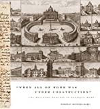 img - for When All of Rome Was Under Construction: The Building Process in Baroque Rome book / textbook / text book