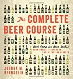 img - for The Complete Beer Course: Boot Camp for Beer Geeks: From Novice to Expert in Twelve Tasting Classes book / textbook / text book