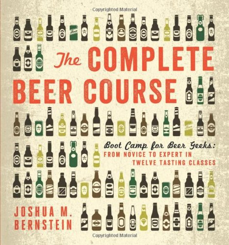 Download The Complete Beer Course: Boot Camp for Beer Geeks: From Novice to Expert in Twelve Tasting Classes