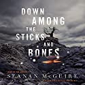 Down Among the Sticks and Bones Audiobook by Seanan McGuire Narrated by Seanan McGuire