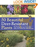 50 Beautiful, Deer-Resistant Plants:...