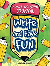 Write And Have Fun: Coloring Book Journal (coloring Book Journal And Art Book Series)