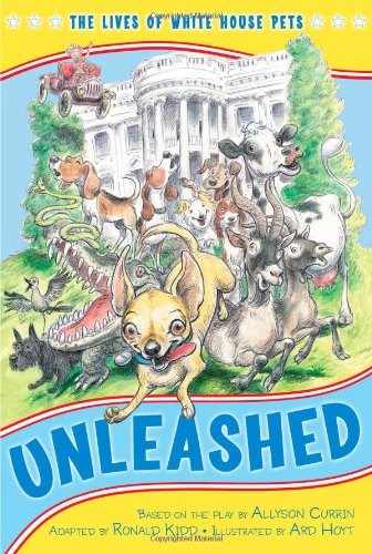 Unleashed: The Lives of White House Pets (Kennedy Center Presents: Capital Kids)