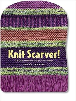 Scarf Knitting Pattern Books : Knit Scarves!: 16 Cool Patterns to Keep You Warm: Candi Jensen: 9781580175777...