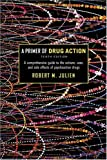 A Primer of Drug Action (Primer of Drug Action: A Concise, Nontechnical Guide to the Actions, Uses, & Side Effects of) (0716706156) by Robert M. Julien Ph.D.