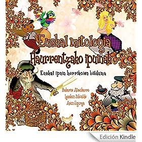 Euskal Mitologia. Haurrentzako Ipuinak: Euskaldun Ipuin Herrikoien Bilduma (Basque Edition)