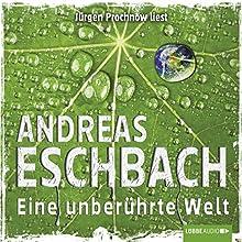 Eine unberührte Welt Hörbuch von Andreas Eschbach Gesprochen von: Jürgen Prochnow