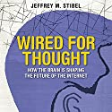 Wired for Thought: How the Brain Is Shaping the Future of the Internet Audiobook by Jeffrey Stibel Narrated by Erik Synnestvetd