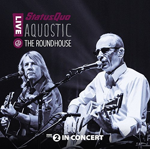 Aquostic: Live At The Roundhouse By Status Quo (2015-04-13)