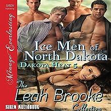 Ice Men of North Dakota: Dakota Heat, Book 5 (       UNABRIDGED) by Leah Brooke Narrated by Ravyn Knight