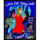 Little Red Riding Hood. Into the Forest Again ~ Shaunda Kennedy Wenger