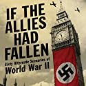 If the Allies Had Fallen: Sixty Alternate Scenarios of World War II (       UNABRIDGED) by Dennis Showalter, Harold Deutsch Narrated by Joe Barrett