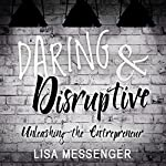 Daring & Disruptive: Unleashing the Entrepreneur | Lisa Messenger