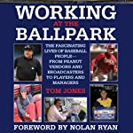 Working at the Ballpark: The Fascinating Lives of Baseball People - from Peanut Vendors and Broadcasters to Players and Managers | Tom Jones