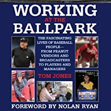 Working at the Ballpark: The Fascinating Lives of Baseball People - from Peanut Vendors and Broadcasters to Players and Managers (       UNABRIDGED) by Tom Jones Narrated by Mark Delgado