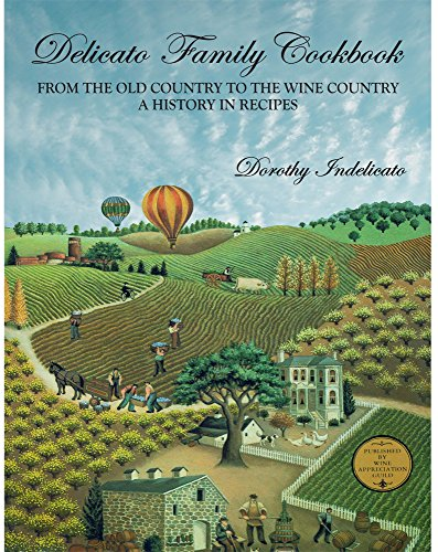 Delicato Family Cookbook: From the Old Country to the Wine Country, a History in Recipes by Dorothy Indelicato