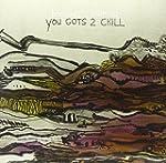 You Gots 2 Chill (Vinyl)