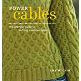 Power Cables: The Ultimate Guide to Knitting Inventive Cablesby Lily Chin
