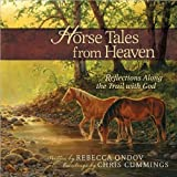 Horse Tales from Heaven Gift Edition: Reflections Along the Trail with God [Hardcover](2010)byRebecca E. Ondov, Chris Cummings