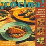 : Cocina!: A Hands-On Guide to the Techniques of Southwestern Cooking