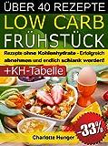 Rezepte ohne Kohlenhydrate ● Low Carb Fr�hst�ck ● Das Di�t-Kochbuch + Kohlenhydrate-Tabelle (Erfolgreich abnehmen und endlich schlank werden mit kohlenhydratarmer Ern�hrung! | DEUTSCH)