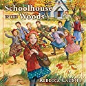 Schoolhouse in the Woods: Fairchild Family Stories, Book 2 Audiobook by Rebecca Caudill Narrated by Mary Sarah Agliotta