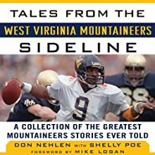 Tales from the West Virginia Mountaineers Sideline: A Collection of the Greatest Mountaineers Stories Ever Told (       UNABRIDGED) by Don Nehlen, Shelly Poe Narrated by Tom Dheere
