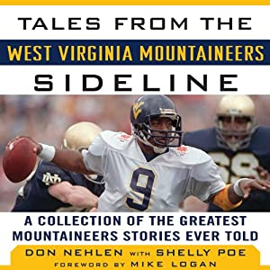 Tales from the West Virginia Mountaineers Sideline: A Collection of the Greatest Mountaineers Stories Ever Told | [Don Nehlen, Shelly Poe]