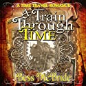 A Train Through Time (       UNABRIDGED) by Bess McBride Narrated by Joseph Antone